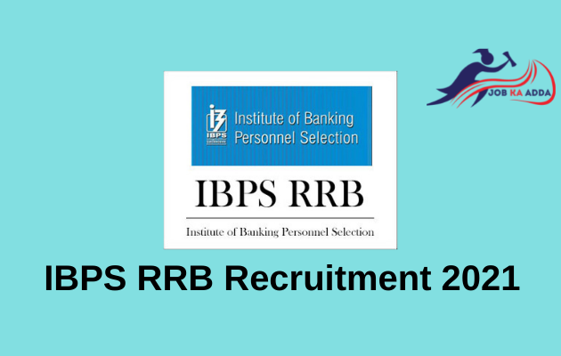 Recruitment for IBPS RRB 2021 | Officers & Office Assistant | 10000+ Vacancies
